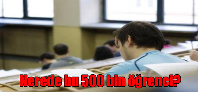 Nerede bu 500 bin öğrenci?