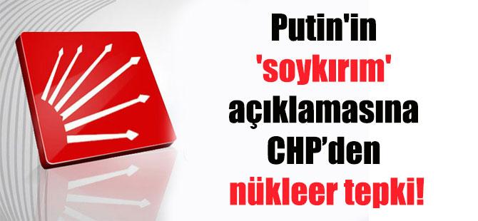 Putin'in 'soykırım' açıklamasına CHP'den nükleer tepki!