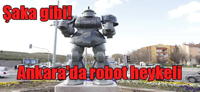Şaka gibi! Ankara'da robot heykeli