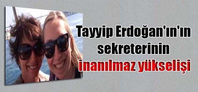 Tayyip Erdoğan'ın'ın sekreterinin inanılmaz yükselişi