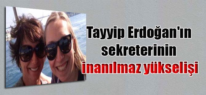 Tayyip Erdoğan'ın sekreterinin inanılmaz yükselişi
