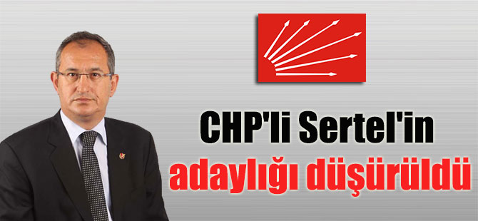 CHP'li Sertel'in adaylığı düşürüldü