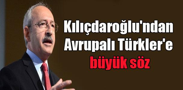 Kılıçdaroğlu'ndan Avrupalı Türkler'e büyük söz