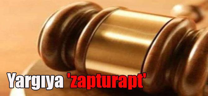 Yargıya 'zapturapt'
