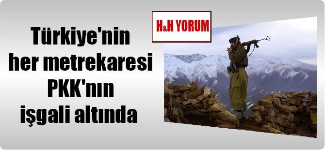 Türkiye'nin her metrekaresi PKK'nın işgali altında