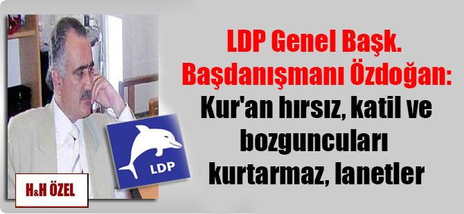 LDP Genel Başk. Başdanışmanı Özdoğan: Kur'an hırsız, katil ve bozguncuları kurtarmaz, lanetler