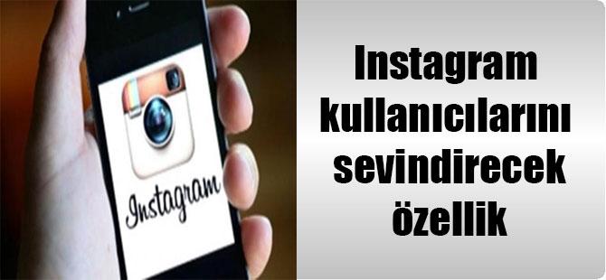Instagram kullanıcılarını sevindirecek özellik