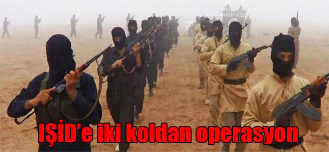 IŞİD'e iki koldan operasyon