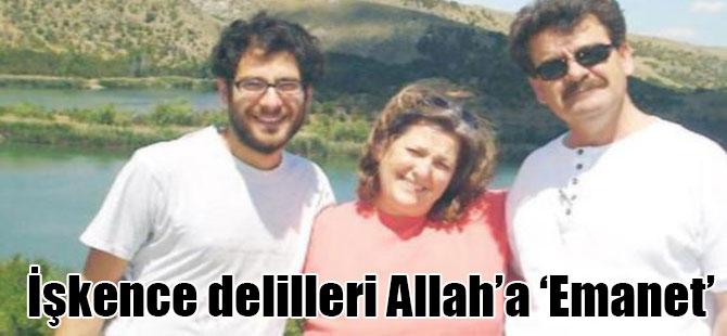 İşkence delilleri Allah'a 'Emanet'