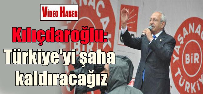 Kılıçdaroğlu: Türkiye'yi şaha kaldıracağız