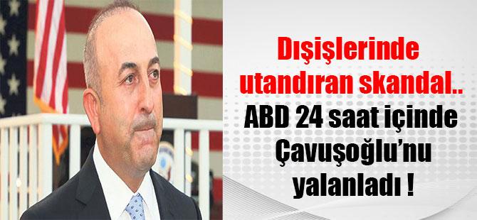 Dışişlerinde utandıran skandal..ABD 24 saat içinde Çavuşoğlu'nu yalanladı !