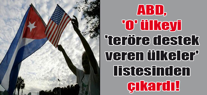 ABD, 'O' ülkeyi 'teröre destek veren ülkeler' listesinden çıkardı!