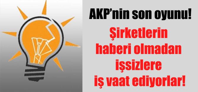 AKP'nin son oyunu! Şirketlerin haberi olmadan işsizlere iş vaat ediyorlar!