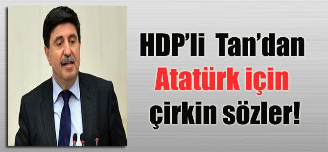HDP'li Tan'dan Atatürk için çirkin sözler!