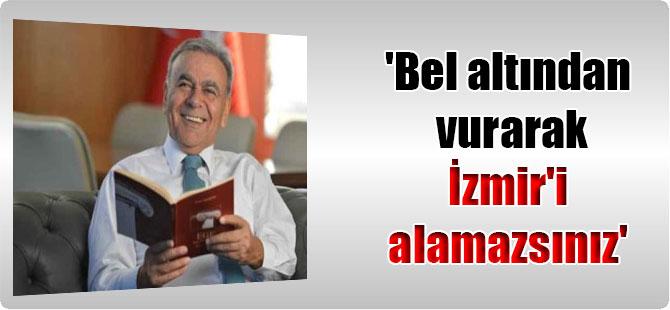 'Bel altından vurarak İzmir'i alamazsınız'