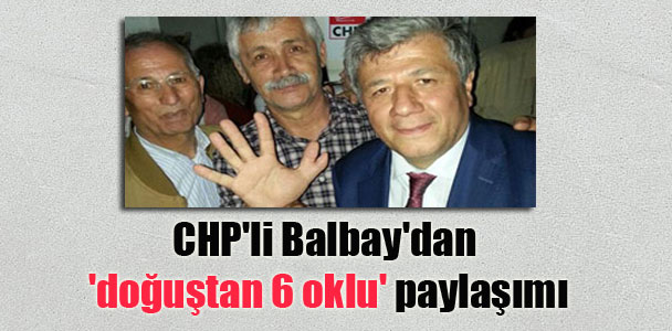 CHP'li Balbay'dan 'doğuştan 6 oklu' paylaşımı