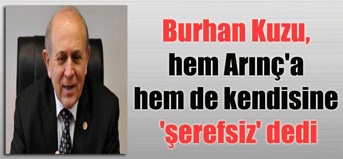 Burhan Kuzu, hem Arınç'a hem de kendisine 'şerefsiz' dedi
