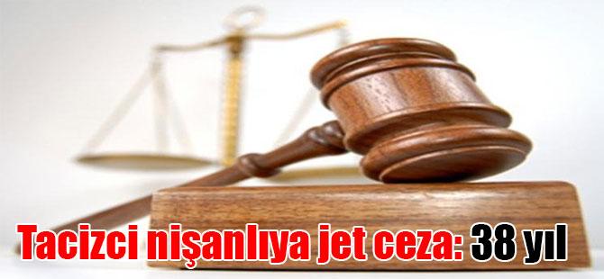Tacizci nişanlıya jet ceza: 38 yıl