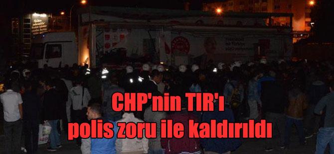 CHP'nin TIR'ı polis zoru ile kaldırıldı