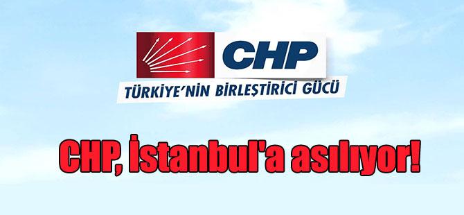 CHP, İstanbul'a asılıyor!