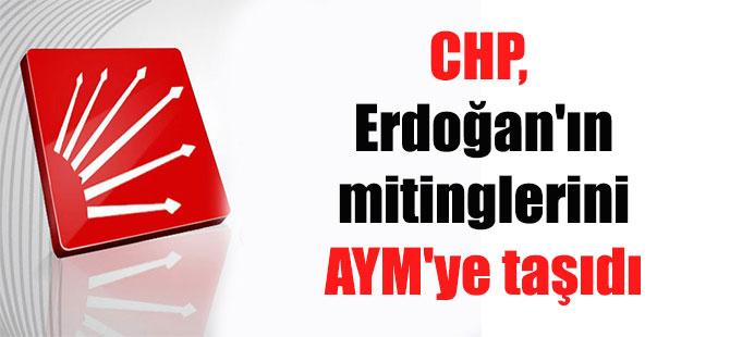 CHP, Erdoğan'ın mitinglerini AYM'ye taşıdı