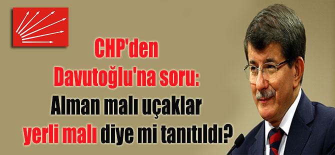 CHP'den Davutoğlu'na soru: Alman malı uçaklar yerli malı diye mi tanıtıldı?