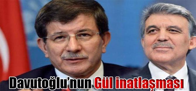 Davutoğlu'nun Gül inatlaşması