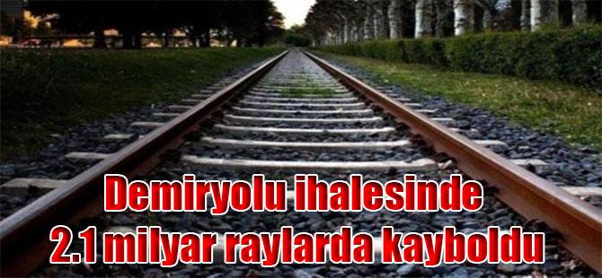 Demiryolu ihalesinde 2.1 milyar raylarda kayboldu