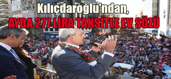 Kılıçdaroğlu'ndan, ayda 277 lira taksitle ev sözü