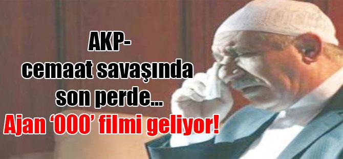 AKP-cemaat savaşında son perde… Ajan '000' filmi geliyor!
