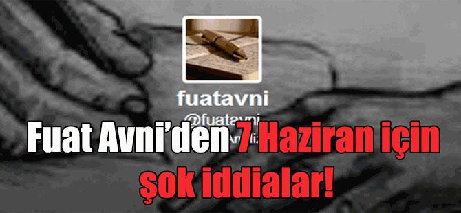 Fuat Avni'den 7 Haziran için şok iddialar!