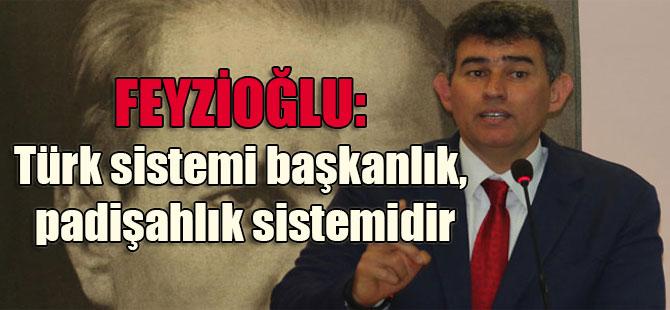 Feyzioğlu: Türk sistemi başkanlık, padişahlık sistemidir