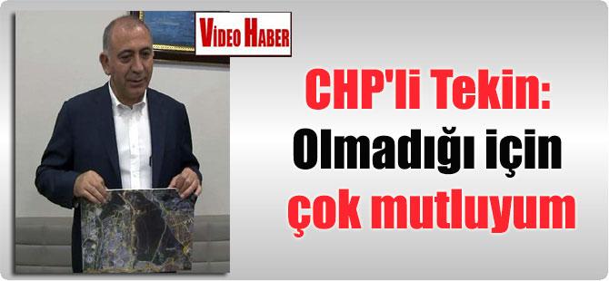CHP'li Tekin: Olmadığı için çok mutluyum