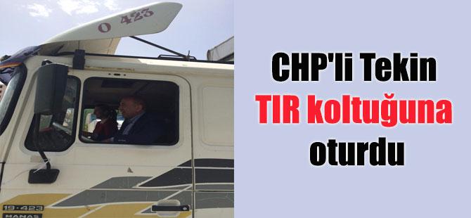 CHP'li Tekin TIR koltuğuna oturdu