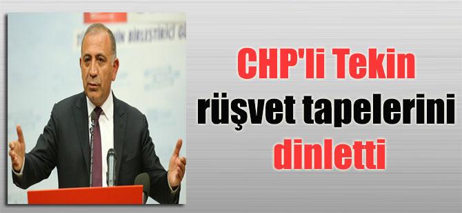 CHP'li Tekin rüşvet tapelerini dinletti
