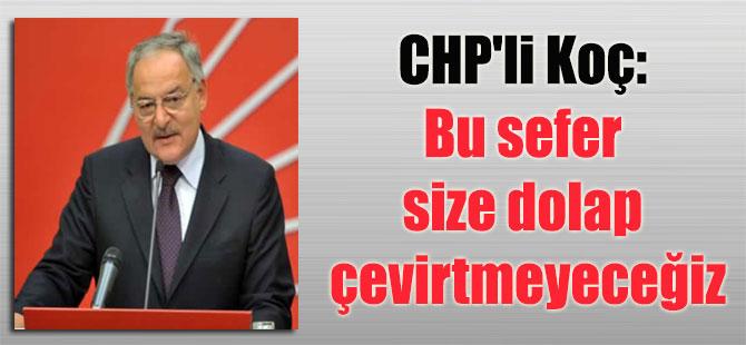 CHP'li Koç: Bu sefer size dolap çevirtmeyeceğiz