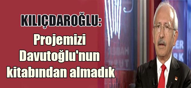 Kılıçdaroğlu: Projemizi Davutoğlu'nun kitabından almadık