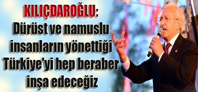 Kılıçdaroğlu: Dürüst ve namuslu insanların yönettiği Türkiye'yi hep beraber inşa edeceğiz