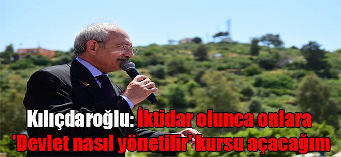 Kılıçdaroğlu: İktidar olunca onlara 'Devlet nasıl yönetilir' kursu açacağım