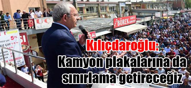 Kılıçdaroğlu: Kamyon plakalarına da sınırlama getireceğiz