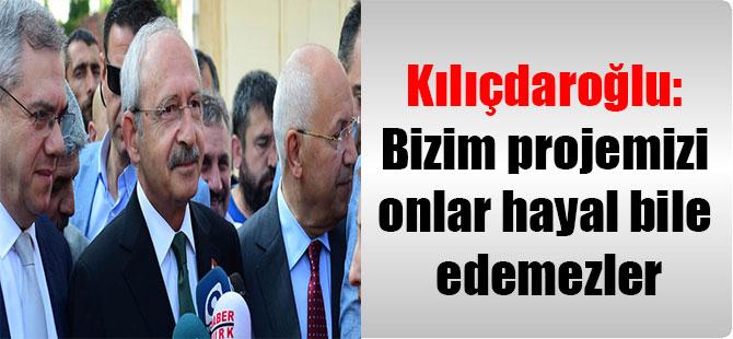Kılıçdaroğlu: Bizim projemizi onlar hayal bile edemezler