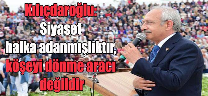 Kılıçdaroğlu: Siyaset halka adanmışlıktır, köşeyi dönme aracı değildir