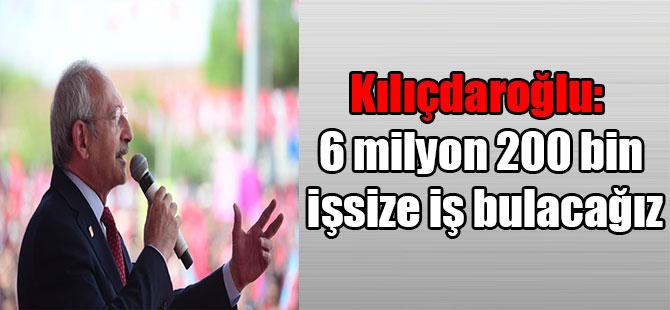 Kılıçdaroğlu: 6 milyon 200 bin işsize iş bulacağız