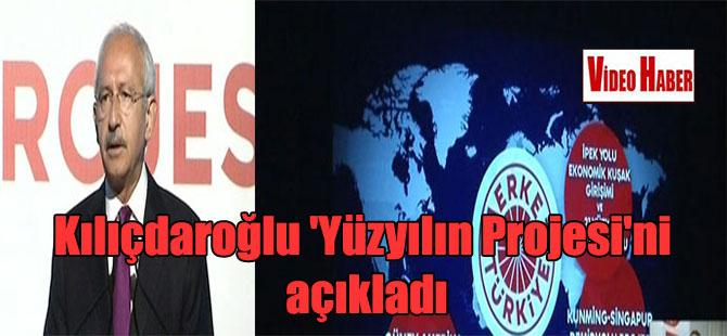 Kılıçdaroğlu 'Yüzyılın Projesi'ni açıkladı