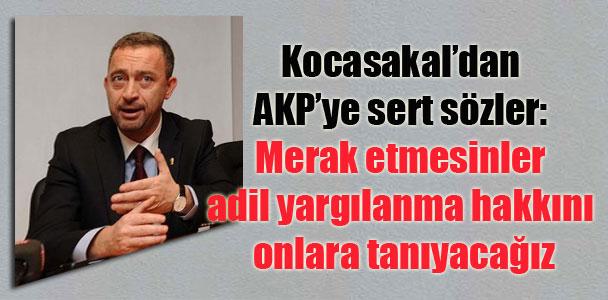 Kocasakal'dan AKP'ye sert sözler: Merak etmesinler adil yargılanma hakkını onlara tanıyacağız