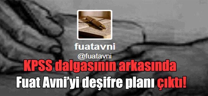 KPSS dalgasının arkasında Fuat Avni'yi deşifre planı çıktı!
