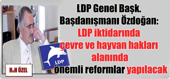 LDP Genel Başk. Başdanışmanı Özdoğan: LDP iktidarında çevre ve hayvan hakları alanında önemli reformlar yapılacak
