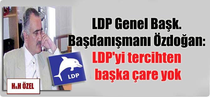 LDP Genel Başk. Başdanışmanı Özdoğan: LDP'yi tercihten başka çare yok