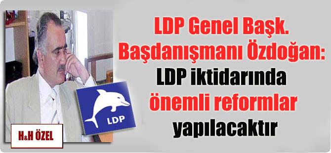 LDP Genel Başk. Başdanışmanı Özdoğan: LDP iktidarında önemli reformlar yapılacaktır