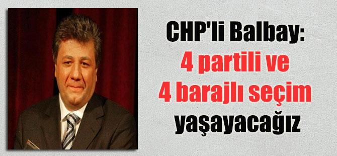 CHP'li Balbay: 4 partili ve 4 barajlı seçim yaşayacağız